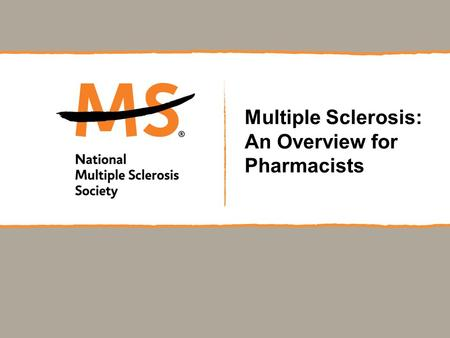 Multiple Sclerosis: An Overview for Pharmacists. What does MS look like? Julia—a 35yo white married mother of 3 who is exhausted all the time and can't.
