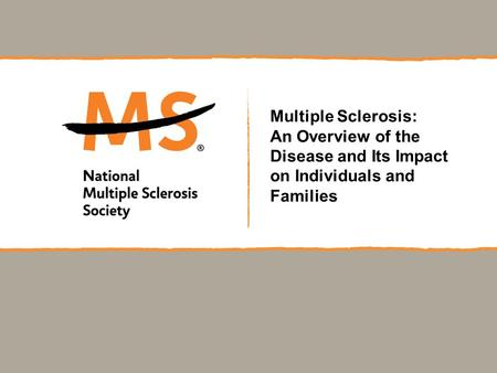 Multiple Sclerosis: An Overview of the Disease and Its Impact on Individuals and Families.