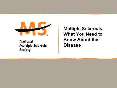 Multiple Sclerosis: What You Need to Know About the Disease.