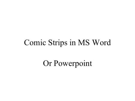 Comic Strips in MS Word Or Powerpoint. Open MS Word.