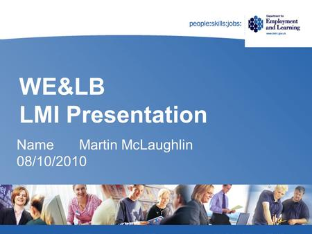 WE&LB LMI Presentation NameMartin McLaughlin 08/10/2010.