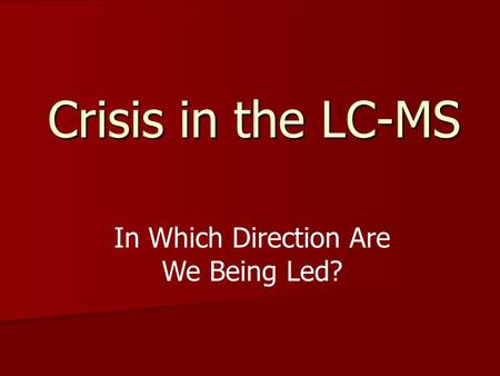 Crisis in the LC-MS In Which Direction Are We Being Led?