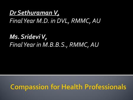 Dr Sethuraman V, Final Year M.D. in DVL, RMMC, AU Ms. Sridevi V, Final Year in M.B.B.S., RMMC, AU.