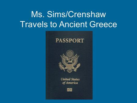 Ms. Sims/Crenshaw Travels to Ancient Greece. Ms. Sims/Crenshaw hopped on a plane and made their way to Greece. Greece is located in Europe.