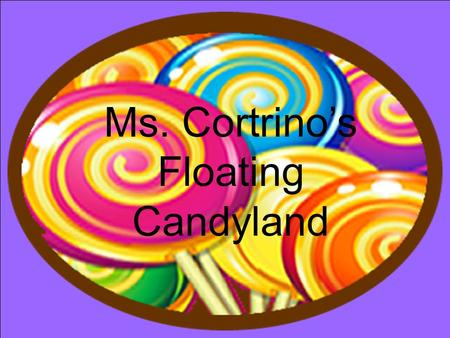 Ms. Cortrino's Floating Candyland. Which candy will float.