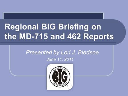 Regional BIG Briefing on the MD-715 and 462 Reports Presented by Lori J. Bledsoe June 11, 2011.