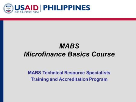 MABS Microfinance Basics Course MABS Technical Resource Specialists Training and Accreditation Program.