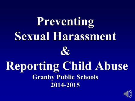 Preventing Sexual Harassment & Reporting Child Abuse Granby Public Schools 2014-2015 30504600 ©2001 Business & Legal Reports, Inc.