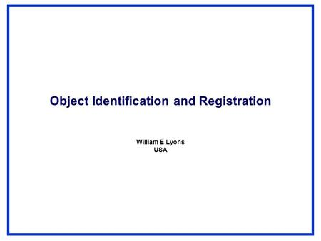 Object Identification and Registration William E Lyons USA.