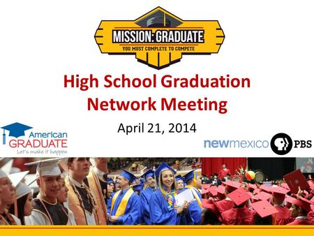 High School Graduation Network Meeting April 21, 2014 1.