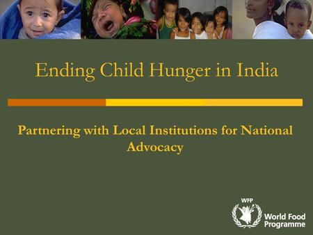 Ending Child Hunger in India Partnering with Local Institutions for National Advocacy.