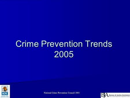 National Crime Prevention Council 2005 Crime Prevention Trends 2005.