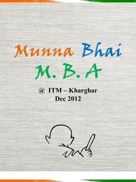 Munna Bhai M. B. ITM – Kharghar Dec 2012. Shanti Eva Jayate In Association with
