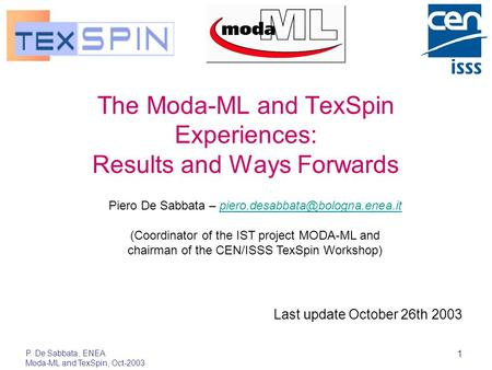 P. De Sabbata, ENEA Moda-ML and TexSpin, Oct-2003 1 The Moda-ML and TexSpin Experiences: Results and Ways Forwards Last update October 26th 2003 Piero.