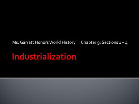 Ms. Garratt Honors World History Chapter 9: Sections 1 – 4.