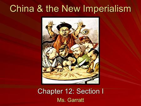 China & the New Imperialism Chapter 12: Section I Ms. Garratt.