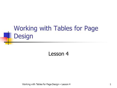 Working with Tables for Page Design – Lesson 41 Working with Tables for Page Design Lesson 4.