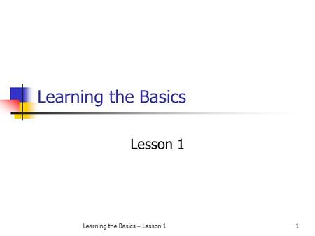 Learning the Basics – Lesson 11 Learning the Basics Lesson 1.