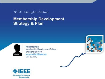 IEEE Shanghai Section Membership Development Strategy & Plan Hongmei Fan Membership Development Officer Shanghai Section Mar 20 2012.