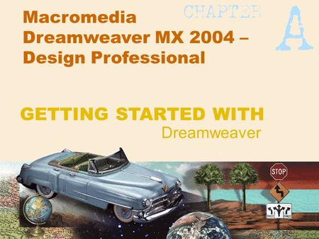 Macromedia Dreamweaver MX 2004 – Design Professional Dreamweaver GETTING STARTED WITH.