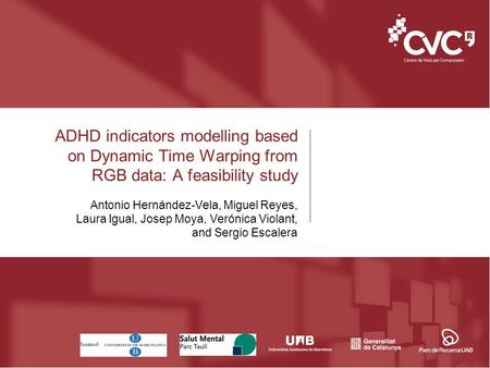 ADHD indicators modelling based on Dynamic Time Warping from RGB data: A feasibility study Antonio Hernández-Vela, Miguel Reyes, Laura Igual, Josep Moya,