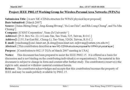 Doc.: 15-07-0615-00-003c Submission March 2007 Juinn-Horng Deng (CSIST Corporation)Slide 1 Project: IEEE P802.15 Working Group for Wireless Personal Area.