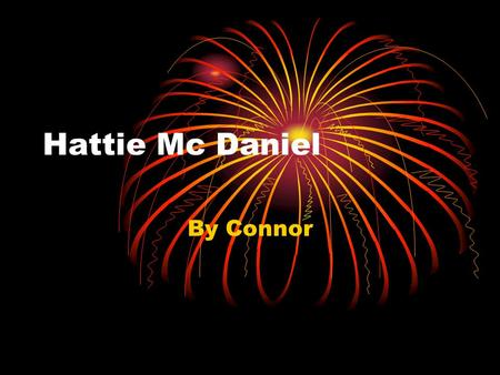 Hattie Mc Daniel By Connor. Hattie Mc Daniel Biography Wichita, Kansas Lived in Kansas Singer and Actress Died 1895.