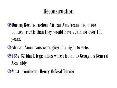 Reconstruction During Reconstruction African Americans had more political rights than they would have again for over 100 years. African Americans were.