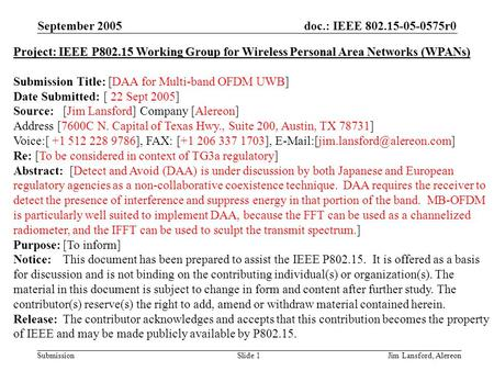 Doc.: IEEE 802.15-05-0575r0 Submission September 2005 Jim Lansford, AlereonSlide 1 Project: IEEE P802.15 Working Group for Wireless Personal Area Networks.