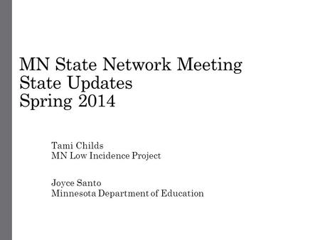 MN State Network Meeting State Updates Spring 2014 Tami Childs MN Low Incidence Project Joyce Santo Minnesota Department of Education.