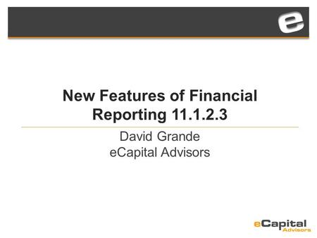New Features of Financial Reporting 11.1.2.3 David Grande eCapital Advisors.