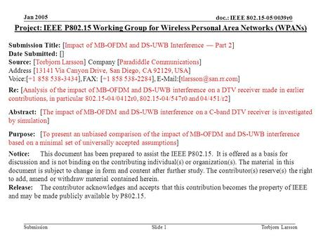 Doc.: IEEE 802.15-05/0039r0 Submission Jan 2005 Torbjorn LarssonSlide 1 Project: IEEE P802.15 Working Group for Wireless Personal Area Networks (WPANs)