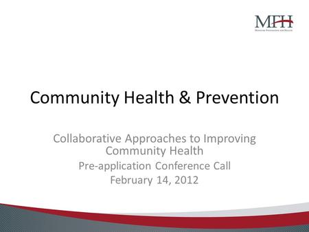 Community Health & Prevention Collaborative Approaches to Improving Community Health Pre-application Conference Call February 14, 2012.