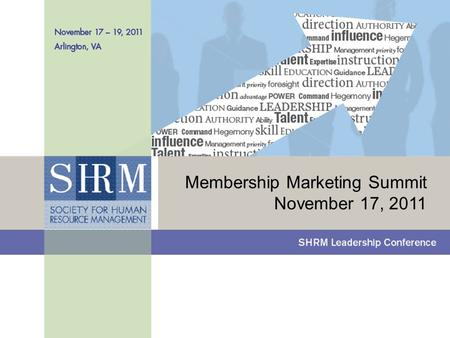 ©SHRM 2011 Presentation Title (24 point Arial; color = white) 1 Section Title (12 point Arial; color = white) Membership Marketing Summit November 17,