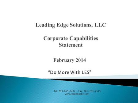 "February 2014 ""Do More With LES"" Tel: 703-655-9432 – Fax: 301-203-7515 www.leadedgellc.com."