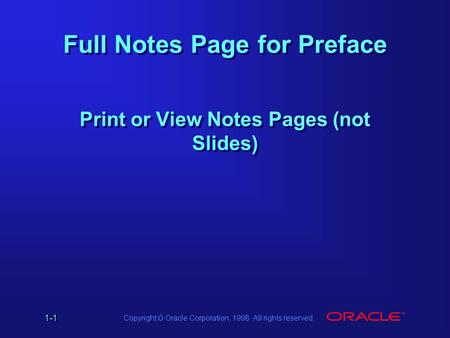 1-1 Copyright Ó Oracle Corporation, 1998. All rights reserved. Full Notes Page for Preface Print or View Notes Pages (not Slides)