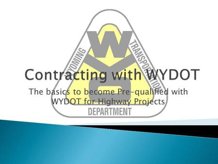 The basics to become Pre-qualified with WYDOT for Highway Projects.