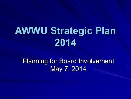 AWWU Strategic Plan 2014 Planning for Board Involvement May 7, 2014.