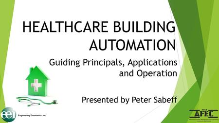 HEALTHCARE BUILDING AUTOMATION Guiding Principals, Applications and Operation Presented by Peter Sabeff.