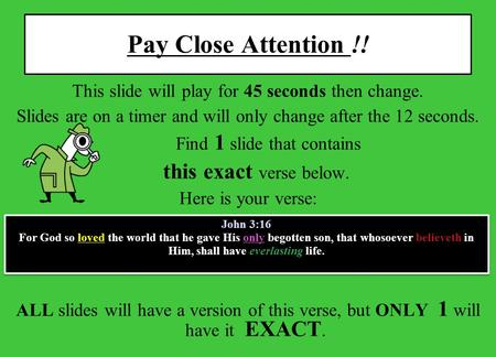 Pay Close Attention !! This slide will play for 45 seconds then change. Slides are on a timer and will only change after the 12 seconds. Find 1 slide.