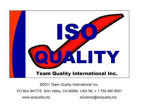 ©2011 Team Quality International Inc. PO Box 941715, Simi Valley, CA 93094, USA Tel: + 1 702 490 0631