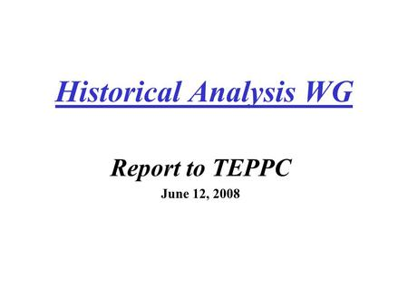 Historical Analysis WG Report to TEPPC June 12, 2008.