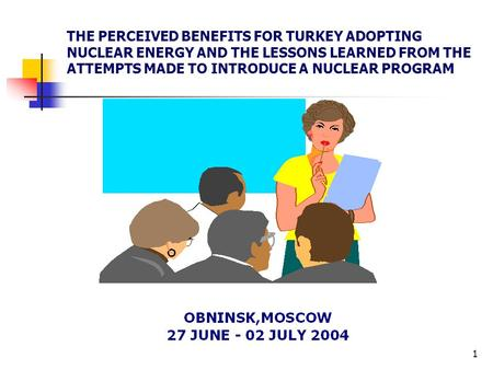 1 THE PERCEIVED BENEFITS FOR TURKEY ADOPTING NUCLEAR ENERGY AND THE LESSONS LEARNED FROM THE ATTEMPTS MADE TO INTRODUCE A NUCLEAR PROGRAM.
