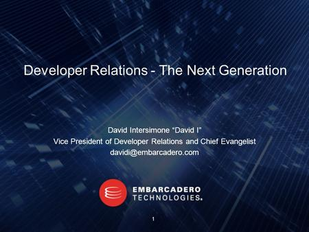 "Developer Relations - The Next Generation David Intersimone ""David I"" Vice President of Developer Relations and Chief Evangelist"