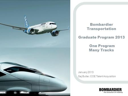 PRIVATE AND CONFIDENTIAL © Bombardier Inc. or its subsidiaries. All rights reserved. Bombardier Transportation Graduate Program 2013 One Program Many Tracks.