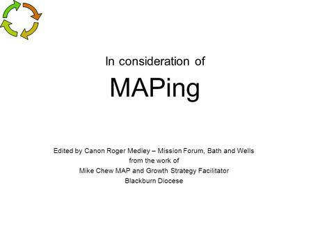 In consideration of MAPing Edited by Canon Roger Medley – Mission Forum, Bath and Wells from the work of Mike Chew MAP and Growth Strategy Facilitator.