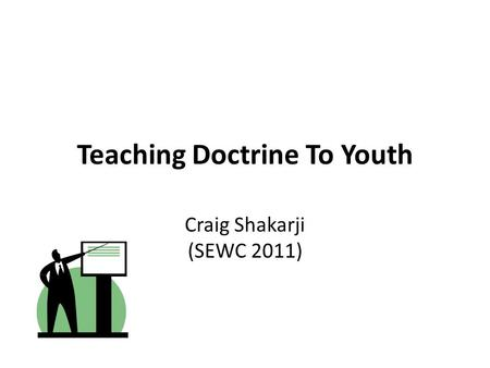 Teaching Doctrine To Youth Craig Shakarji (SEWC 2011)