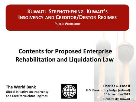 Contents for Proposed Enterprise Rehabilitation and Liquidation Law 2 The World Bank Global Initiative on Insolvency and Creditor/Debtor Regimes Charles.
