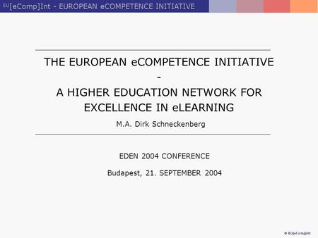 EU [eComp]Int - EUROPEAN eCOMPETENCE INITIATIVE THE EUROPEAN eCOMPETENCE INITIATIVE - A HIGHER EDUCATION NETWORK FOR EXCELLENCE IN eLEARNING M.A. Dirk.