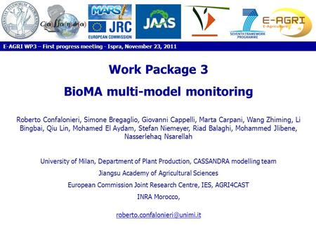 Work Package 3 BioMA multi-model monitoring Roberto Confalonieri, Simone Bregaglio, Giovanni Cappelli, Marta Carpani, Wang Zhiming, Li Bingbai, Qiu Lin,